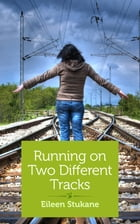 Running on Two Different Tracks by Eileen Stukane