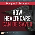 How Healthcare Can be Saved by Douglas A. Perednia