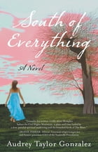 South of Everything: A Novel by Audrey Taylor Gonzalez