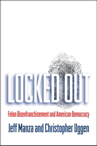 Locked Out: Felon Disenfranchisement and American Democracy