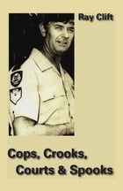 Cops, Crooks, Courts & Spooks by Ray Clift