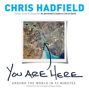 You Are Here: Around the World in 92 Minutes by Chris Hadfield