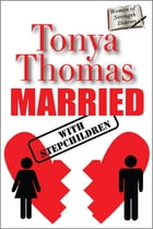 MARRIED with Stepchildren by Tonya Thomas