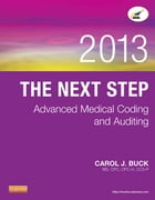 The Next Step: Advanced Medical Coding and Auditing, 2013 Edition - E-Book by Carol J. Buck, MS, CPC, CCS-P