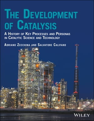 The Development of Catalysis: A History of Key Processes and Personas in Catalytic Science and Technology by Adriano Zecchina