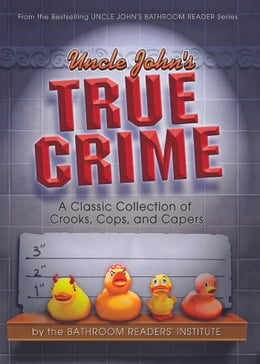 Book Uncle John's True Crime: A Classic Collection of Crooks, Cops, and Capers: A Classic Collection of… by Bathroom Readers' Institute