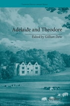 Adelaide and Theodore: by Stephanie-Felicite De Genlis