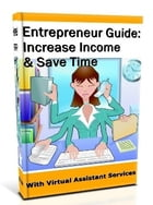 Entrepreneur Guide: Increase Income & Save Time: With Virtual Assistant Services by Brittany Briggs
