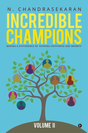 Incredible Champions Volume II: Making a difference by sharing happiness and warmth