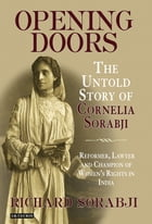 Opening Doors: The Untold Story of Cornelia Sorabji, Reformer, Lawyer and Champion of Women's…