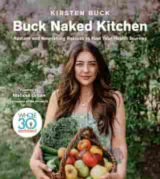 Buck Naked Kitchen: Radiant and Nourishing Recipes to Fuel Your Health Journey