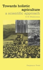 Towards Holistic Agriculture: A Scientific Approach