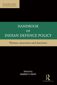 Handbook of Indian Defence Policy: Themes, Structures and Doctrines