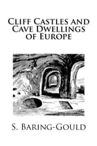 Cliff Castles and Cave Dwellings of Europe by S. Baring-Gould
