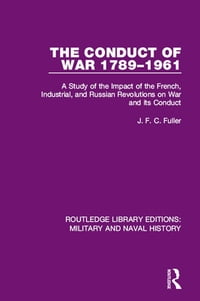 The Conduct of War 1789-1961: A Study of the Impact of the French, Industrial and Russian…