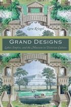 Grand Designs: Labor, Empire, and the Museum in Victorian Culture by Lara Kriegel
