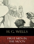 First Men In the Moon: Illustrated by H. G. Wells