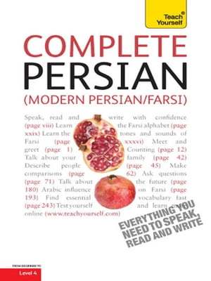 Complete Modern Persian (Farsi) Beginner to Intermediate Book and Audio Course Learn to read,  write,  speak and understand a new language with Teach Yo