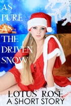 As Pure As the Driven Snow: A Short Story by Lotus Rose