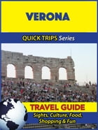 Verona Travel Guide (Quick Trips Series): Sights, Culture, Food, Shopping & Fun by Sara Coleman