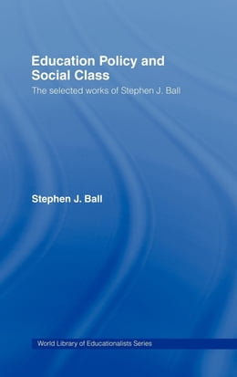 Book Education Policy and Social Class by Ball, Stephen