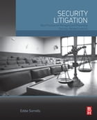 Security Litigation: Best Practices for Managing and Preventing Security-Related Lawsuits by Eddie Sorrells