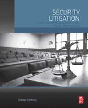 Security Litigation Best Practices for Managing and Preventing Security-Related Lawsuits