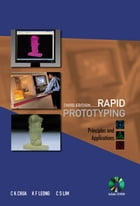 Rapid Prototyping: Principles and Applications (with Companion CD-ROM) by Chee Kai Chua
