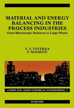 Book Material and Energy Balancing in the Process Industries: From Microscopic Balances to Large Plants by Veverka, V. V.