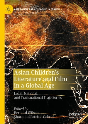 Asian Children's Literature and Film in a Global Age: Local, National, and Transnational Trajectories