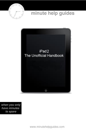 iPad 2: The Unofficial Guide (Includes Tutorials on GarageBand iMovie and iWork)