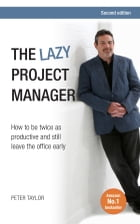 The Lazy Project Manager: How to be twice as productive and still leave the office early by Peter Taylor