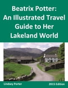 Beatrix Potter: An Illustrated Travel Guide to Her Lakeland World [2015 Edition] by Lindsey Porter