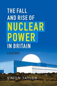Fall and Rise of Nuclear Power in Britain: A History