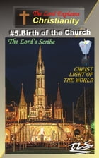 5.Birth of the Church: The Lord Explains by The Lord's Scribe