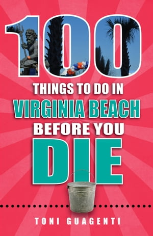 100 Things to Do in Virginia Beach Before You Die by Toni Guagenti