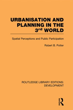 Urbanisation and Planning in the Third World Spatial Perceptions and Public Participation