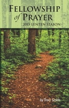 Fellowship of Prayer: 2015 Lenten Season by Traci Smith