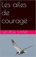 Les ailes de courage by George Sand