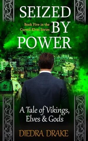 Seized by Power: A Tale of Vikings, Elves & Gods by Diedra Drake