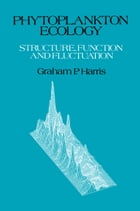 Phytoplankton Ecology: Structure, Function and Fluctuation by Graham Harris