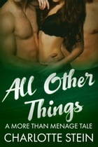 All Other Things: More Than Menage by Charlotte Stein