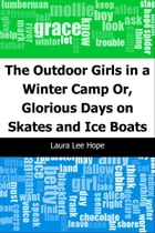 The Outdoor Girls in a Winter Camp: Or, Glorious Days on Skates and Ice Boats by Laura Lee Hope