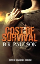 Cost of Survival: Worth of Souls, #1 by B.R. Paulson