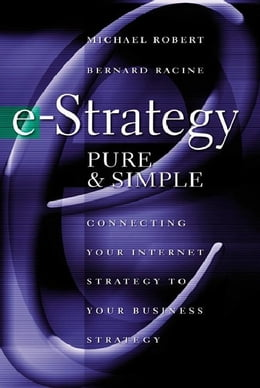 Book e-Strategy, Pure & Simple: Connecting Your Internet Strategy to Your Business Strategy by Robert, Michel
