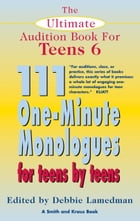The Ultimate Audition Book for Teens Volume 6: 111 One-Minute Monologues for Teens by Teens by Debbie Lamedman