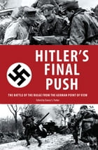 Hitler's Final Push: The Battle of the Bulge from the German Point of View by Danny S. Parker