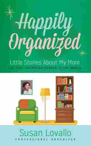 Happily Organized: Little Stories About My Mom The Most Organized Person in the World