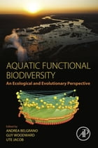 Aquatic Functional Biodiversity: An Ecological and Evolutionary Perspective by Andrea Belgrano