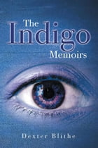 The Indigo Memoirs by Dexter Blithe